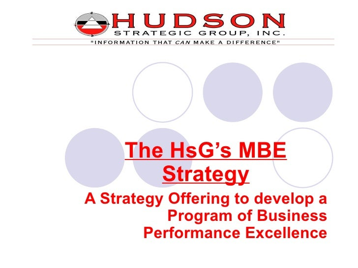 The HsG's MBE        StrategyA Strategy Offering to develop a           Program of Business        Performance Excellence