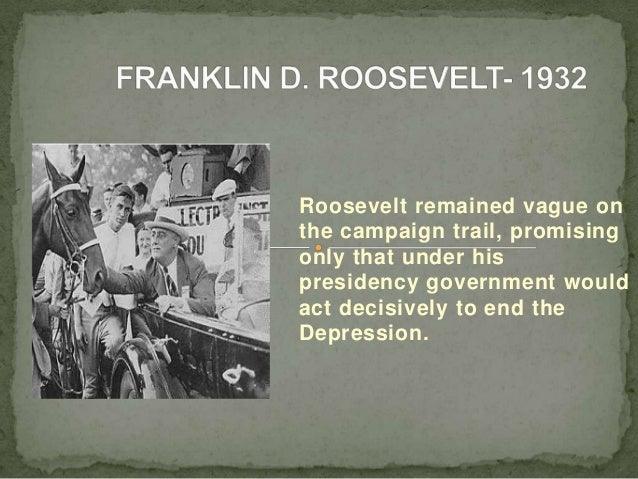 Roosevelt remained vague onthe campaign trail, promisingonly that under hispresidency government wouldact decisively to en...