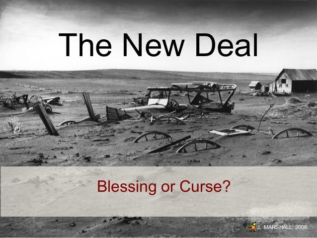 The New Deal  Blessing or Curse? J. MARSHALL, 2008
