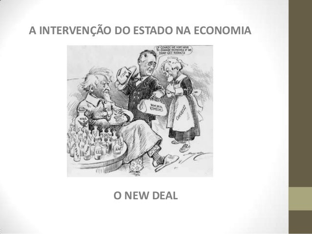 A INTERVENÇÃO DO ESTADO NA ECONOMIA  O NEW DEAL