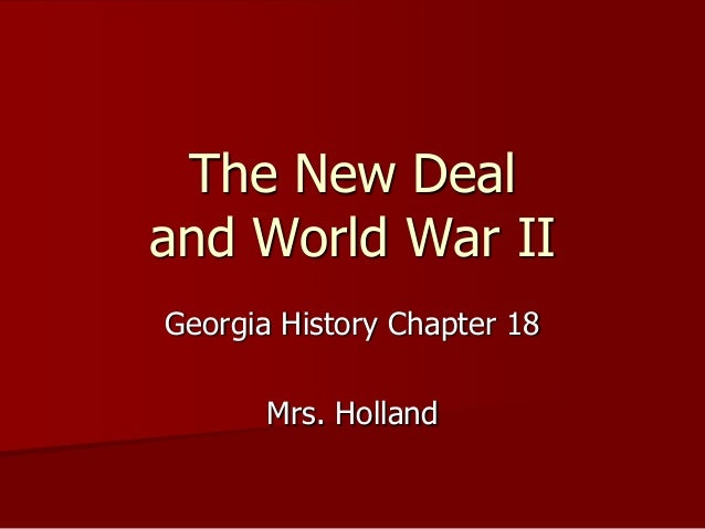 The New Deal and World War II Georgia History Chapter 18 Mrs. Holland