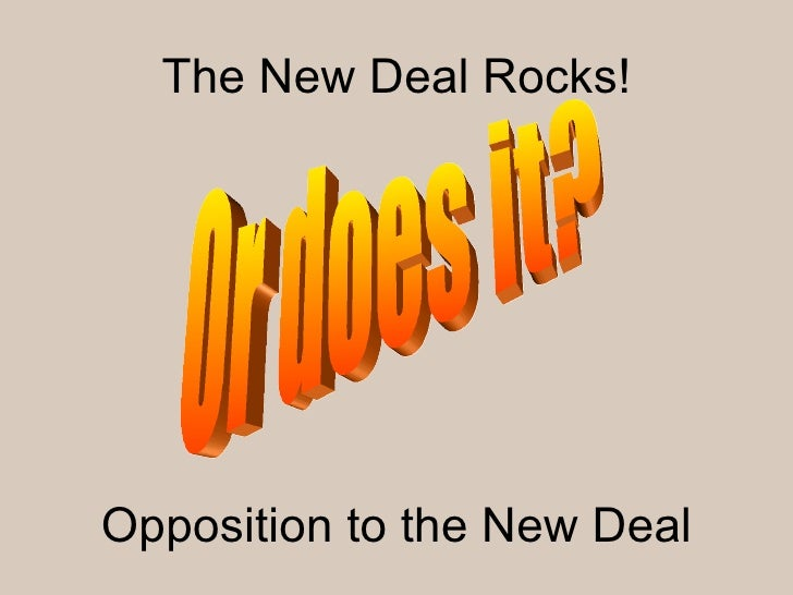 Opposition to the New Deal Or does it? The New Deal Rocks!