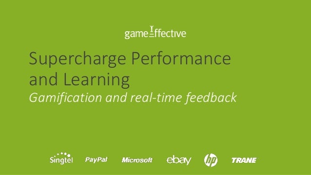 Supercharge Performance and Learning Gamification and real-time feedback