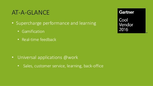 AT-A-GLANCE • Supercharge performance and learning • Gamification • Real-time feedback • Universal applications @work • Sa...