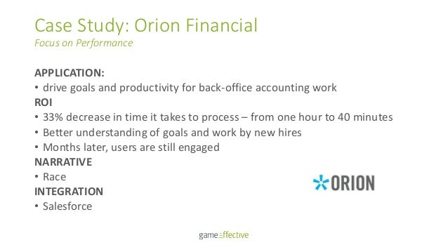 Case Study: Orion Financial Focus on Performance APPLICATION: • drive goals and productivity for back-office accounting wo...