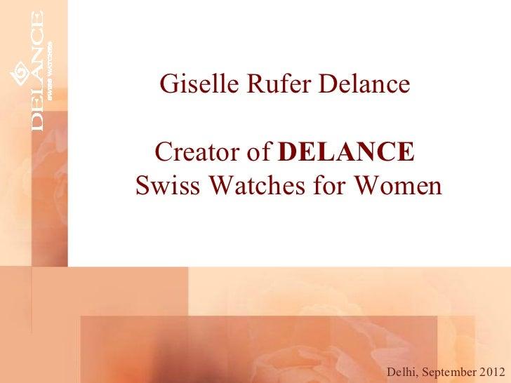 Giselle Rufer Delance Creator of DELANCESwiss Watches for Women                    Delhi, September 2012