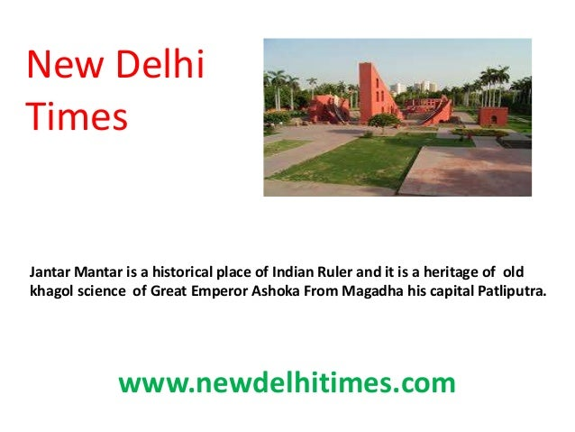 New Delhi Times www.newdelhitimes.com Jantar Mantar is a historical place of Indian Ruler and it is a heritage of old khag...