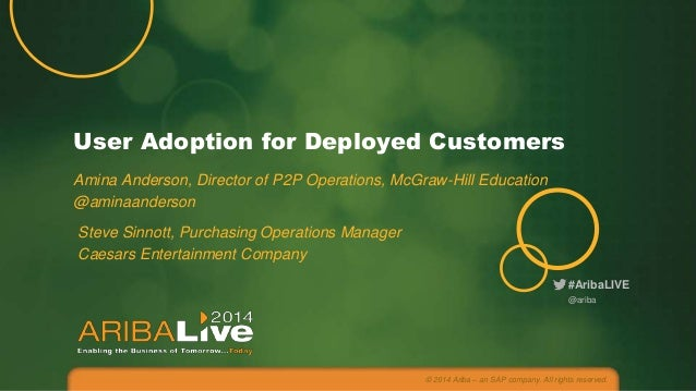 #AribaLIVE User Adoption for Deployed Customers Amina Anderson, Director of P2P Operations, McGraw-Hill Education @aminaan...