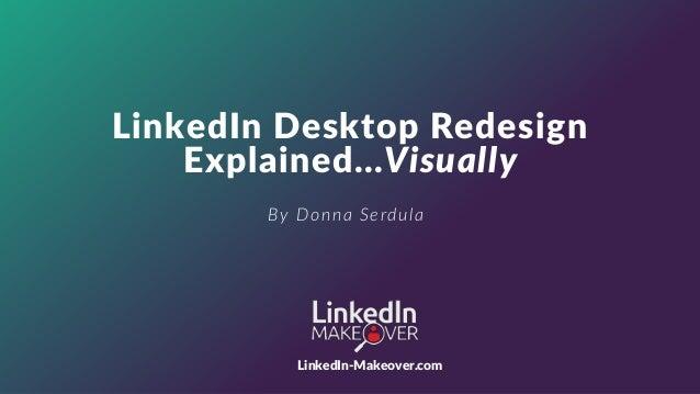 www.LinkedIn-Makeover.com © 2016 Vision Board Media, LLC. All Rights Reserved. 1 LinkedIn Desktop Redesign Explained…Visua...