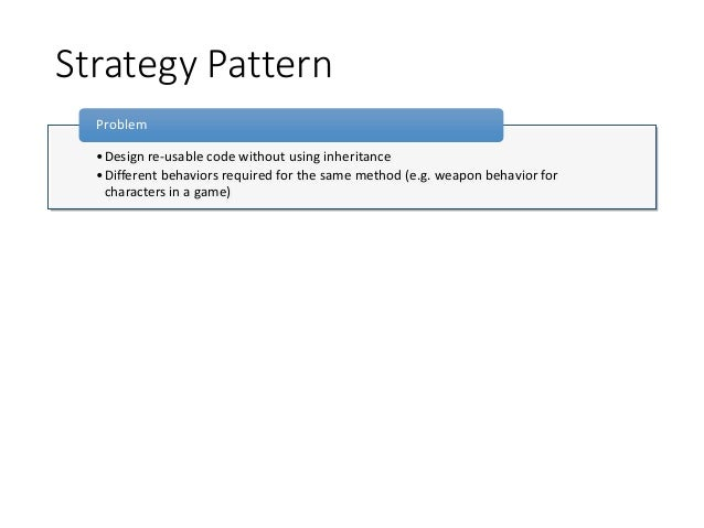 Strategy Pattern•Design re-usable code without using inheritance•Different behaviors required for the same method (e.g. we...