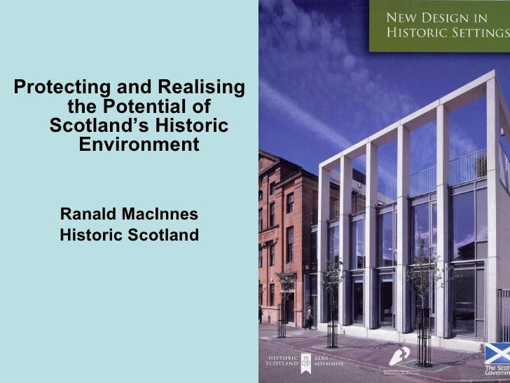 Protecting and Realising the Potential of Scotland's Historic Environment Ranald MacInnes Historic Scotland