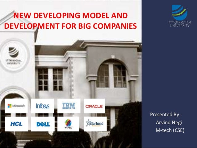 NEW DEVELOPING MODEL AND DEVELOPMENT FOR BIG COMPANIES  Presented By : Arvind Negi M-tech (CSE)
