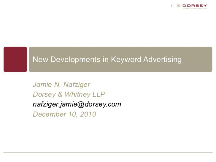 New Developments in Keyword Advertising Jamie N. Nafziger Dorsey & Whitney LLP [email_address] December 10, 2010