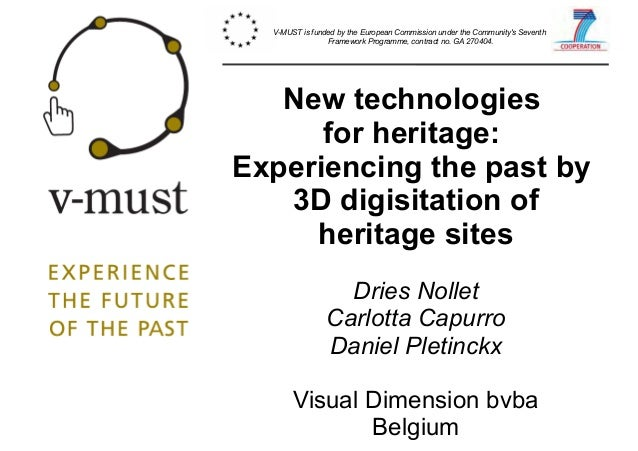 New technologies for heritage: Experiencing the past by 3D digisitation of heritage sites Dries Nollet Carlotta Capurro Da...