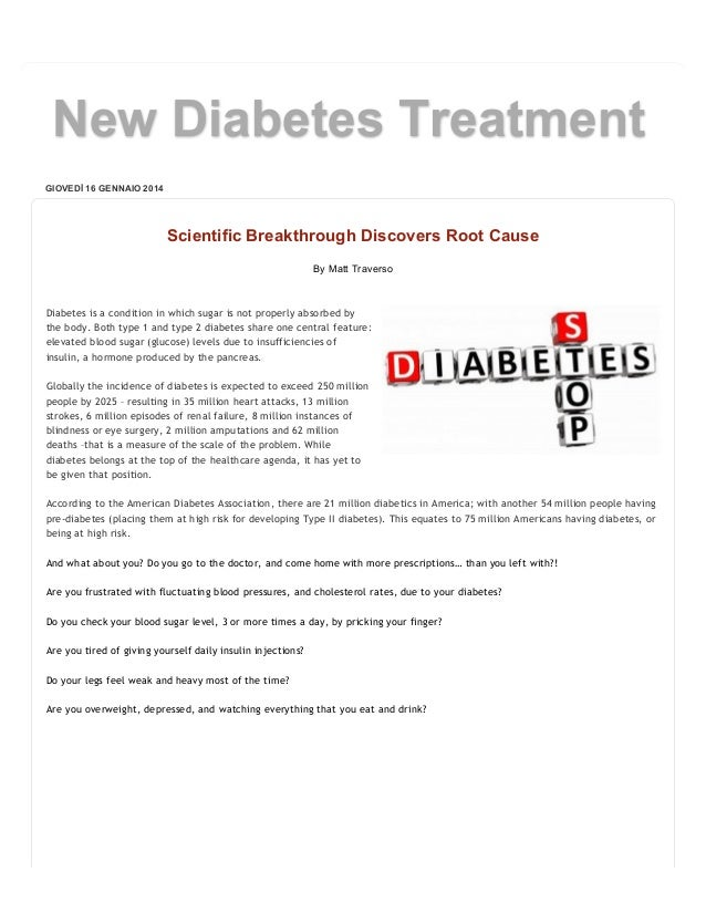 New Diabetes Treatment GIOVEDÌ 16 GENNAIO 2014  Scientific Breakthrough Discovers Root Cause By Matt Traverso  Diabetes is...