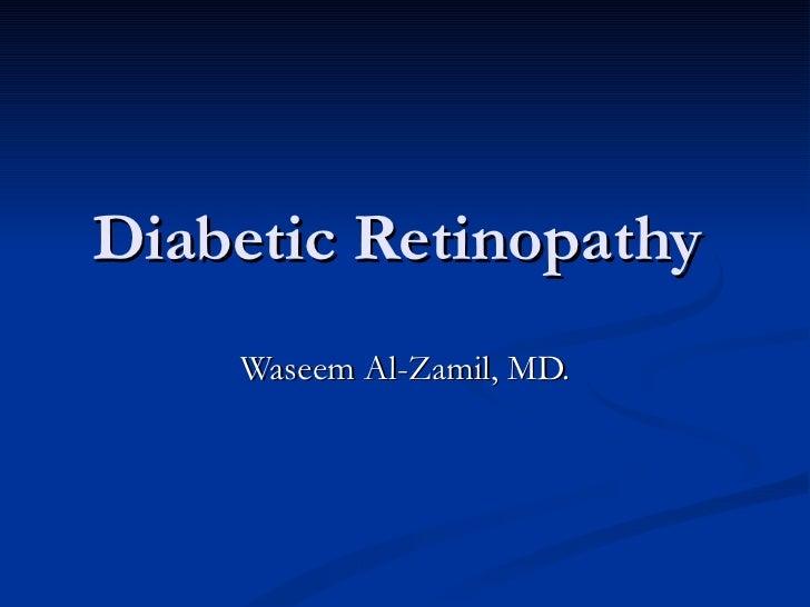 Diabetic Retinopathy  Waseem Al-Zamil, MD.