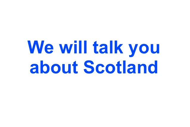 We will talk you about Scotland