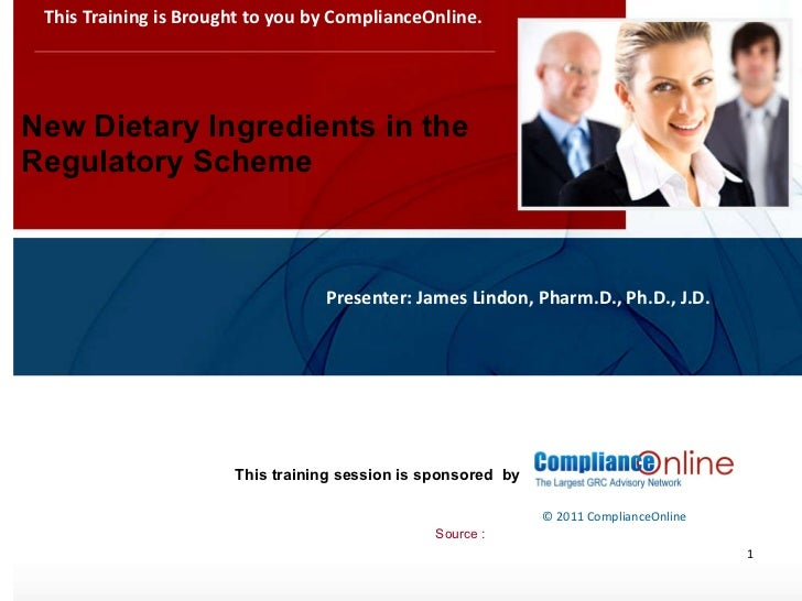 New Dietary Ingredients in the Regulatory Scheme This Training is Brought to you by ComplianceOnline. <ul><li>Presenter: J...