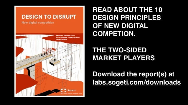 READ ABOUT THE 10 DESIGN PRINCIPLES OF NEW DIGITAL COMPETION. THE TWO-SIDED MARKET PLAYERS Download the report(s) at labs....