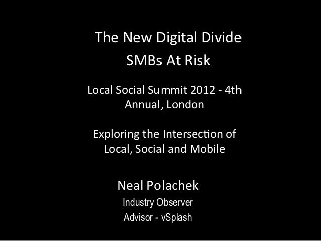 The New Digital Divide          SMBs At Risk Local Social Summit 2012 -‐ 4th           Annual,...