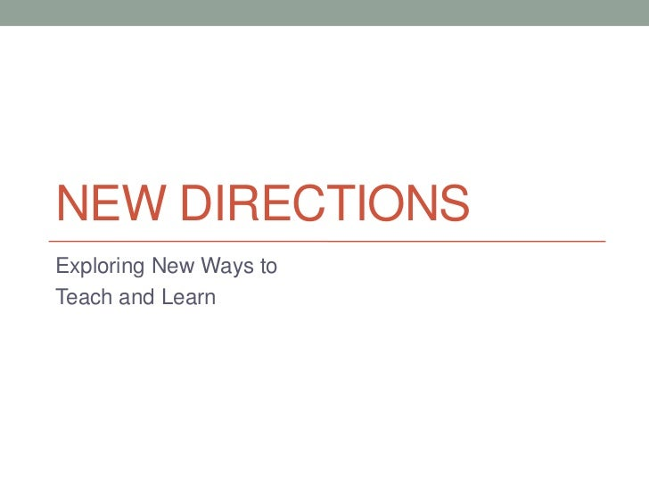 NEW DIRECTIONSExploring New Ways toTeach and Learn