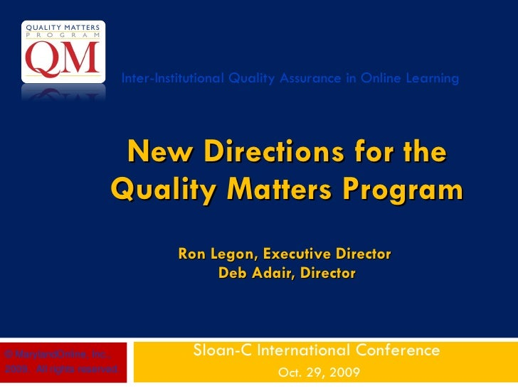 New Directions for the Quality Matters Program   Ron Legon, Executive Director  Deb Adair, Director Sloan-C International ...
