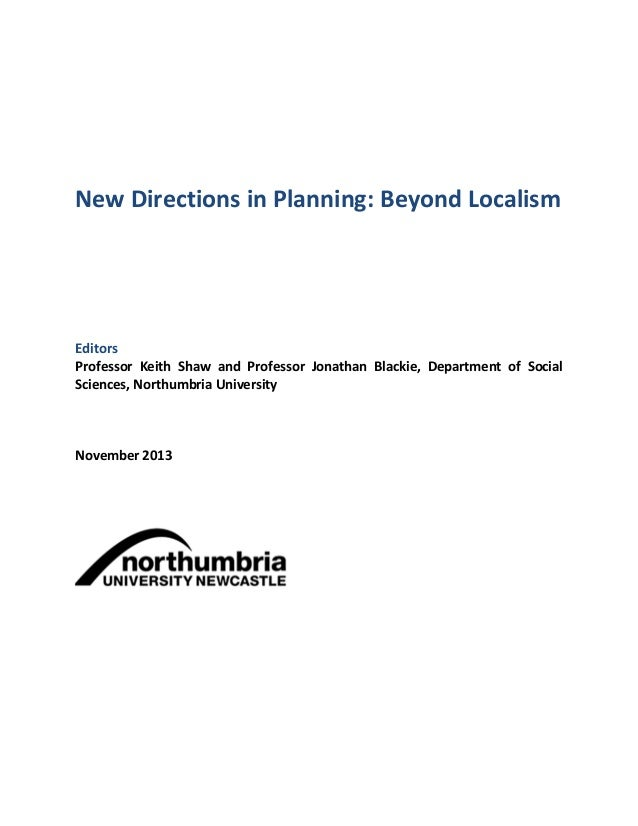 New Directions in Planning: Beyond Localism  Editors Professor Keith Shaw and Professor Jonathan Blackie, Department of So...