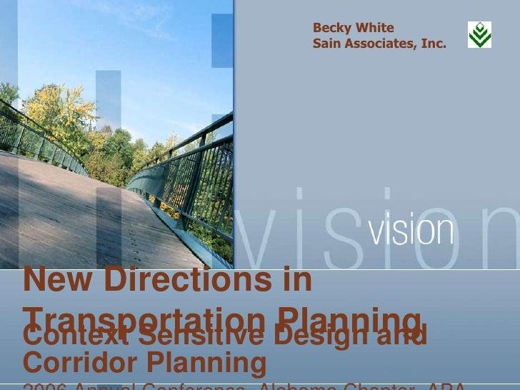 Becky White                    Sain Associates, Inc.New Directions inTransportation Design andContext Sensitive PlanningCo...