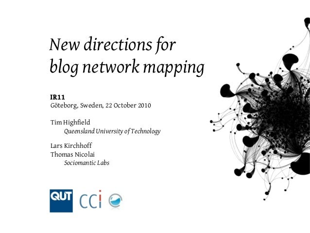 New directions for blog network mapping IR11 Göteborg, Sweden, 22 October 2010 Tim Highfield Queensland University of Tech...