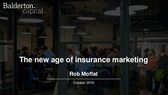 October 2016 1 The new age of insurance marketing Rob Moffat