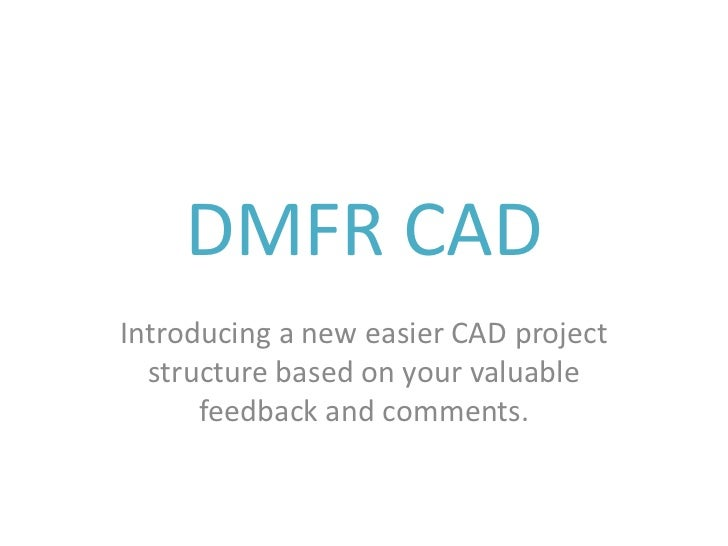 DMFR CADIntroducing a new easier CAD project  structure based on your valuable      feedback and comments.