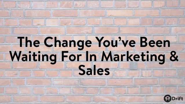 The Change You've Been Waiting For In Marketing & Sales