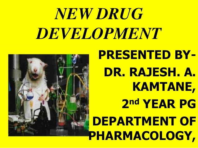 NEW DRUGDEVELOPMENT      PRESENTED BY-       DR. RAJESH. A.           KAMTANE,         2nd YEAR PG     DEPARTMENT OF    PH...