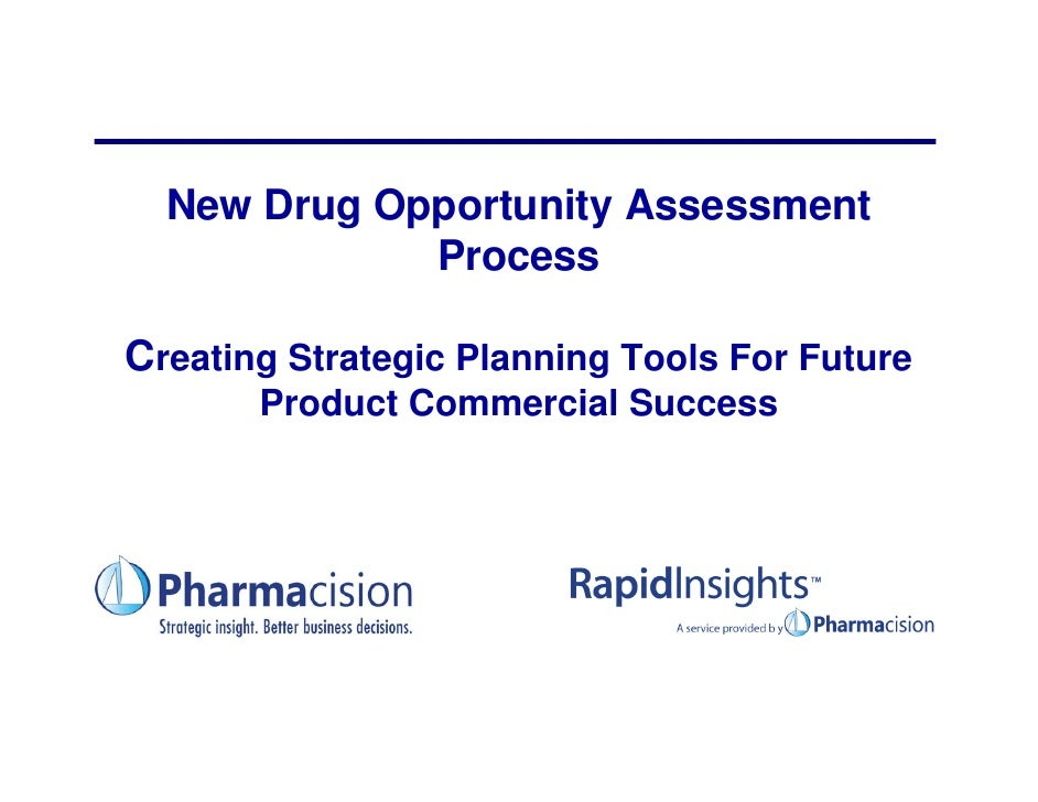 New Drug Opportunity Assessment              Process  Creating Strategic Planning Tools For Future        Product Commerci...