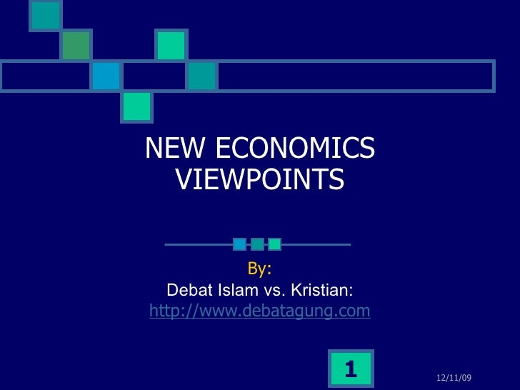 NEW ECONOMICS   VIEWPOINTS              By:   Debat Islam vs. Kristian: http://www.debatagung.com                         ...
