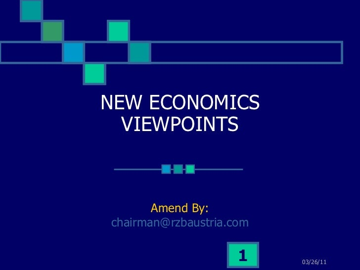 NEW ECONOMICS VIEWPOINTS Amend By: [email_address] 03/26/11