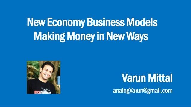 NewEconomyBusinessModels MakingMoneyinNewWays VarunMittal analogVarun@gmail.com