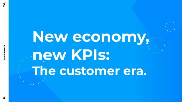 [Fabernovel study] New economy, new KPI:  the customer era