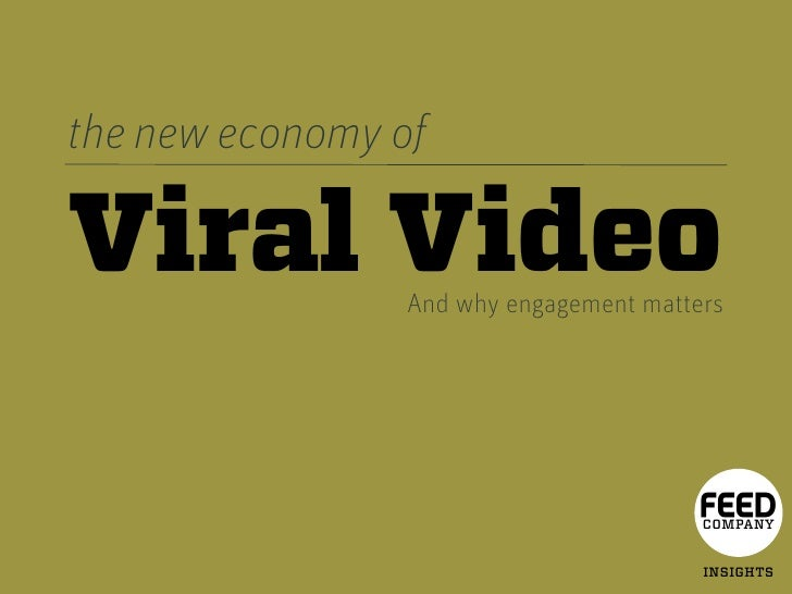 the new economy of  Viral Video     And why engagement matters                                             COMPANY        ...