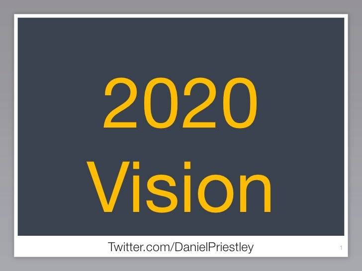2020 Vision Twitter.com/DanielPriestley   1