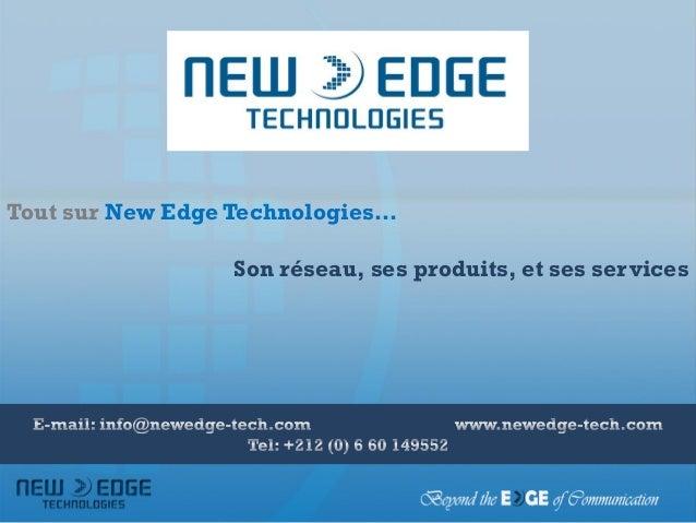 Tout sur New Edge Technologies…                  Son réseau, ses produits, et ses services