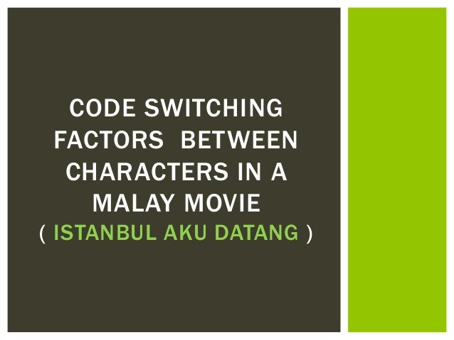 CODE SWITCHING FACTORS BETWEEN CHARACTERS IN A MALAY MOVIE ( ISTANBUL AKU DATANG )