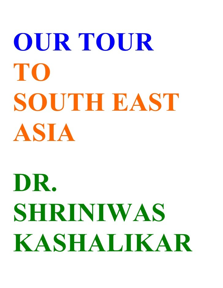 OUR TOUR TO SOUTH EAST ASIA DR. SHRINIWAS KASHALIKAR