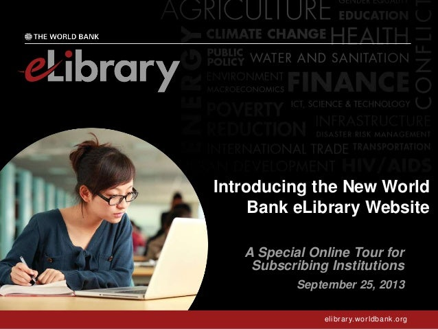 elibrary.worldbank.org Introducing the New World Bank eLibrary Website A Special Online Tour for Subscribing Institutions ...