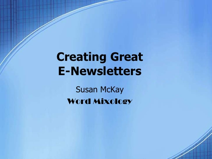 Creating Great E-Newsletters<br />Susan McKay<br />Word Mixology<br />