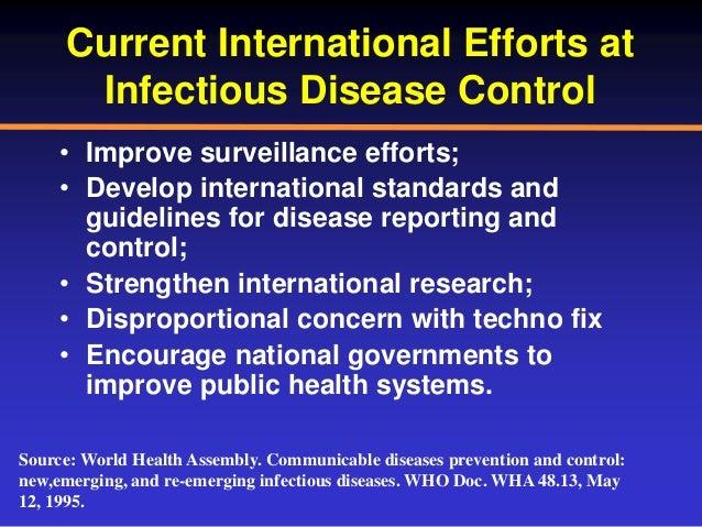 Current International Efforts at Infectious Disease Control • Improve surveillance efforts; • Develop international standa...