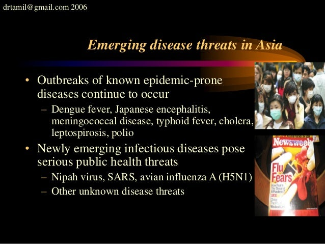 drtamil@gmail.com 2006 Emerging disease threats in Asia • Outbreaks of known epidemic-prone diseases continue to occur – D...