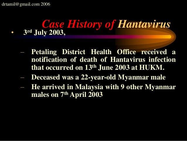 drtamil@gmail.com 2006 Case History of Hantavirus • 3rd July 2003, – Petaling District Health Office received a notificati...