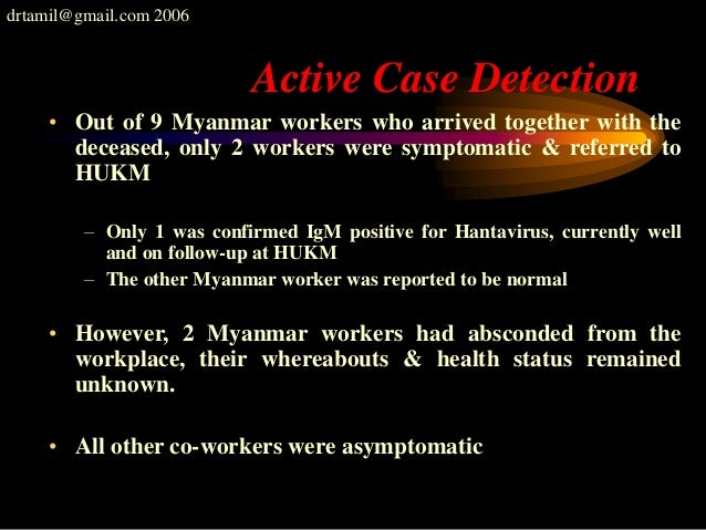 drtamil@gmail.com 2006 Active Case Detection • Out of 9 Myanmar workers who arrived together with the deceased, only 2 wor...