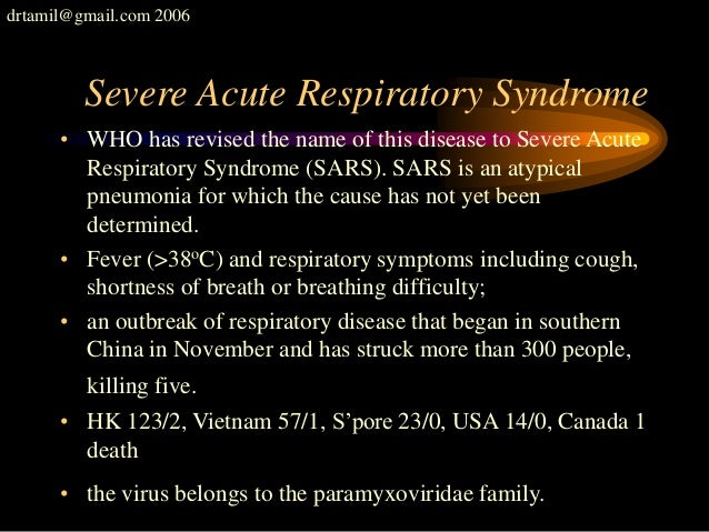 drtamil@gmail.com 2006 Severe Acute Respiratory Syndrome • WHO has revised the name of this disease to Severe Acute Respir...